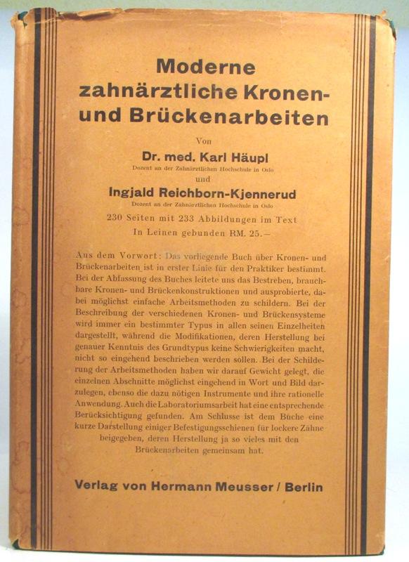 Moderne zahnärztliche Kronen- und Brückenarbeiten. Mit 233: Häupl, Karl und