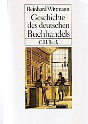 Geschichte des deutschen Buchhandels. Ein Überblick.: Reinhard Wittmann
