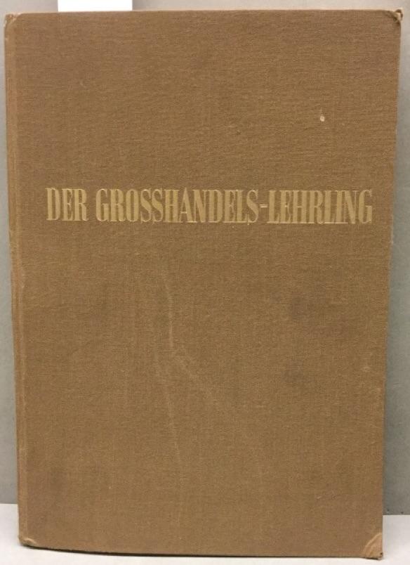 Der Grosshandels-Lehrling. Lehrbuch für den Groß- und: Tetzlaff, Rudolf: