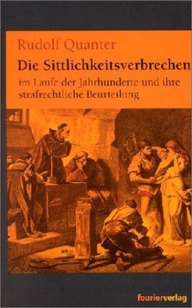 Die Sittlichkeitsverbrechen im Laufe der Jahrhunderte und: Quanter, Rudolf: