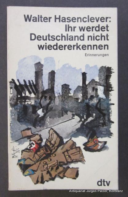 Ihr werdet Deutschland nicht wiedererkennen. Erinnerungen. Ungekürzte: Hasenclever, Walter.