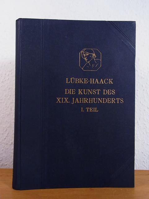 Die Kunst des XIX. Jahrhunderts und der: Lübke, Wilhelm und