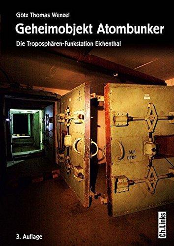 Geheimobjekt Atombunker. Die Troposphären-Funkstation Eichenthal.: Götz, Thomas Wenzel: