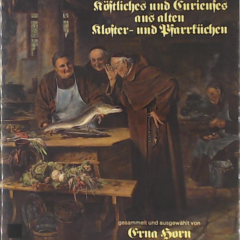 Köstliches und Curieuses aus alten Kloster- und: Horn, Erna