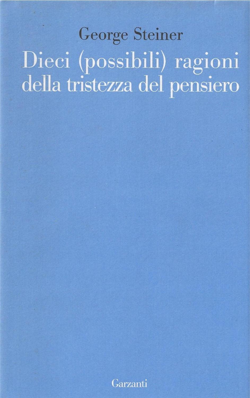 Dieci (possibili) ragioni della tristezza del pensiero - Steiner, George; Velotti, Stefano