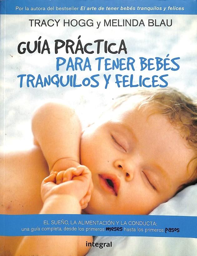 GUIA PARA TENER BEBES TRANQUILOS Y FELICES. - BLAU MELINDA / HOGG TRACY