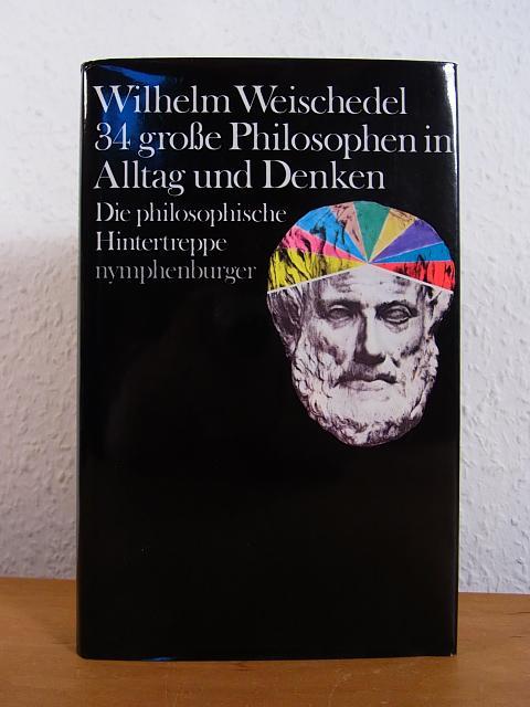 34 große Philosophen in Alltag und Denken.: Weischedel, Wilhelm: