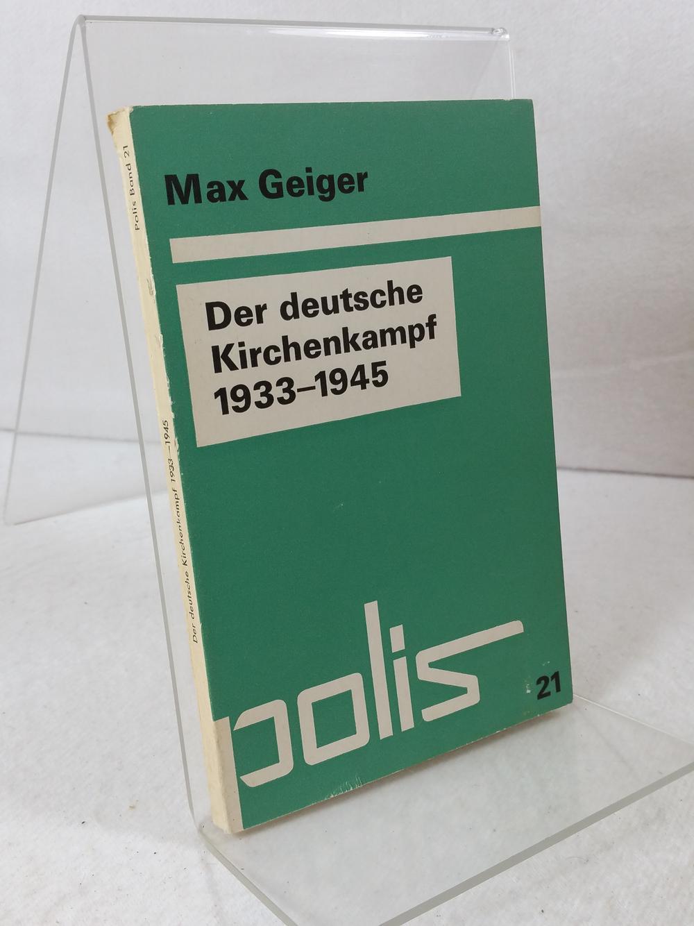 Der deutsche Kirchenkampf 1933 - 1945 Polis: Geiger, Max: