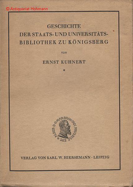 Geschichte der Staats- und Universitäts-Bibliothek zu Königsberg.: Kuhnert, Ernst