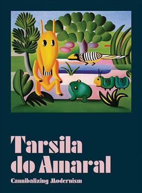 Tarsila Do Amaral : Cannibalizing Modernism - Do Amaral, Tarsila