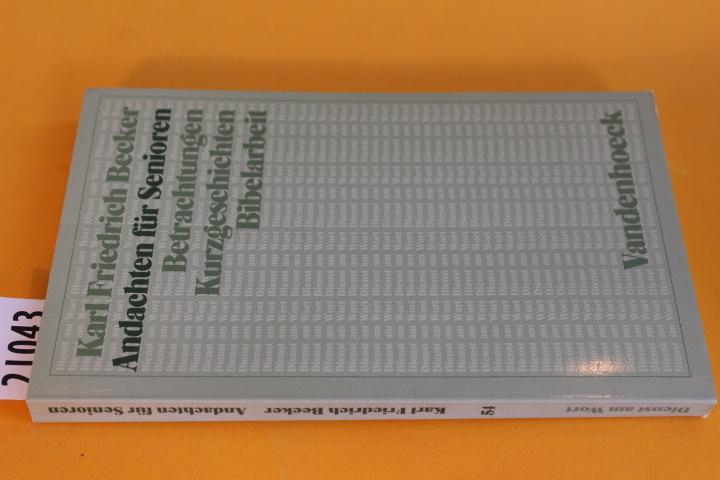 Andachten für Senioren. Betrachtungen, Kurzgeschichten, Bibelarbeit.: Becker, Karl Friedrich