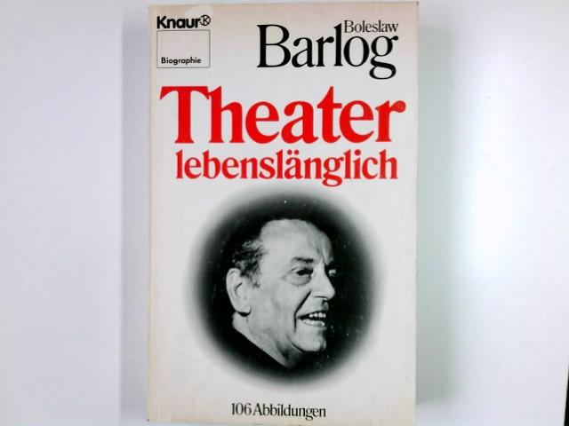 Theater lebenslänglich. Knaur ; 2317 : Biographie - Barlog, Boleslaw