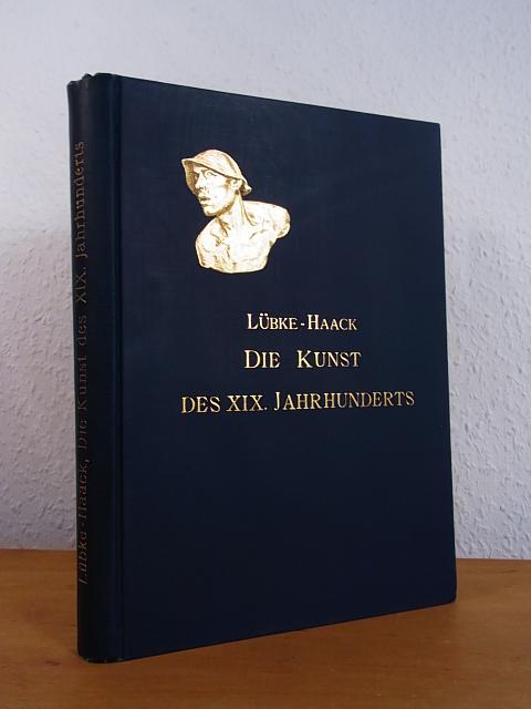 Die Kunst des XIX. Jahrhunderts. Grundriss der: Lübke, Wilhelm und