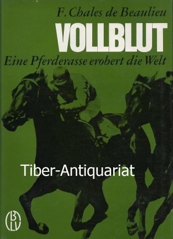 Vollblut. Eine Pferderasse erobert die Welt.: Beaulieu, Franz Chales