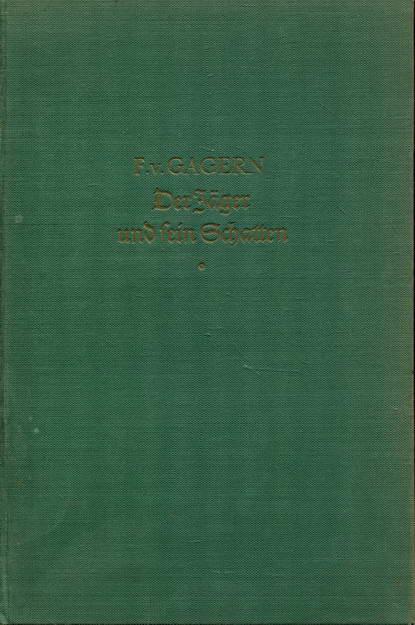 Der Jäger und sein Schatten: Gagern, Friedrich von