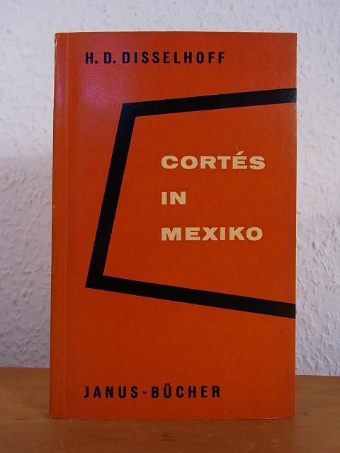Cortés in Mexiko. Janus-Bücher Band 2: Disselhoff, Hans Dietrich: