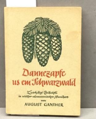 Dannezapfe us em Schwarzwald. Luschdigi Gedichtli in: Ganther, August: