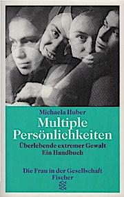 Multiple Persönlichkeiten : Überlebende extremer Gewalt ;: Huber, Michaela: