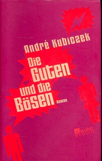 Die Guten und die Bösen : Roman: Kubiczek, André:
