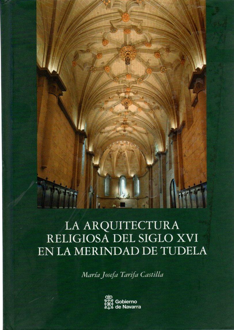 La arquitectura religiosa en el siglo XVI en la merindad de Tudela . - Tarifa Castilla, María Josefa