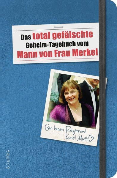 Das total gefälschte Geheim-Tagebuch vom Mann von Frau Merkel (Populäres Sachbuch) - N., N.