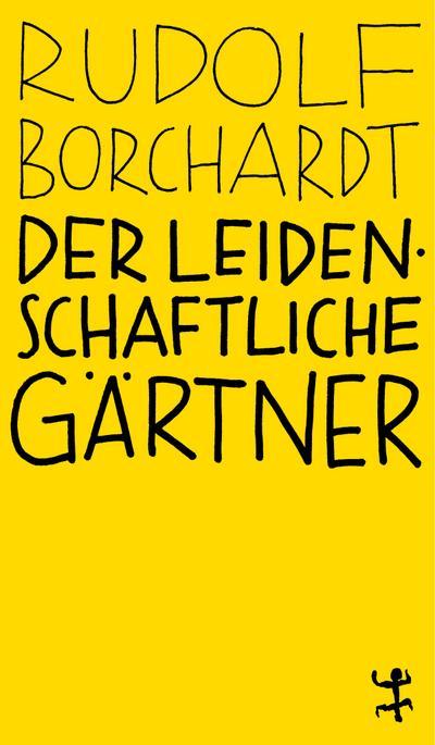 Der leidenschaftliche Gärtner: Rudolf Borchardt