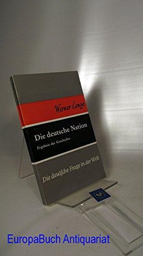 Die deutsche Nation : Ergebnis der Geschichte.: Conze, Werner: