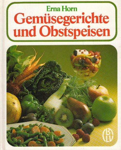 Gemüsegerichte und Obstspeisen : 646 Rezepte für: Horn, Erna: