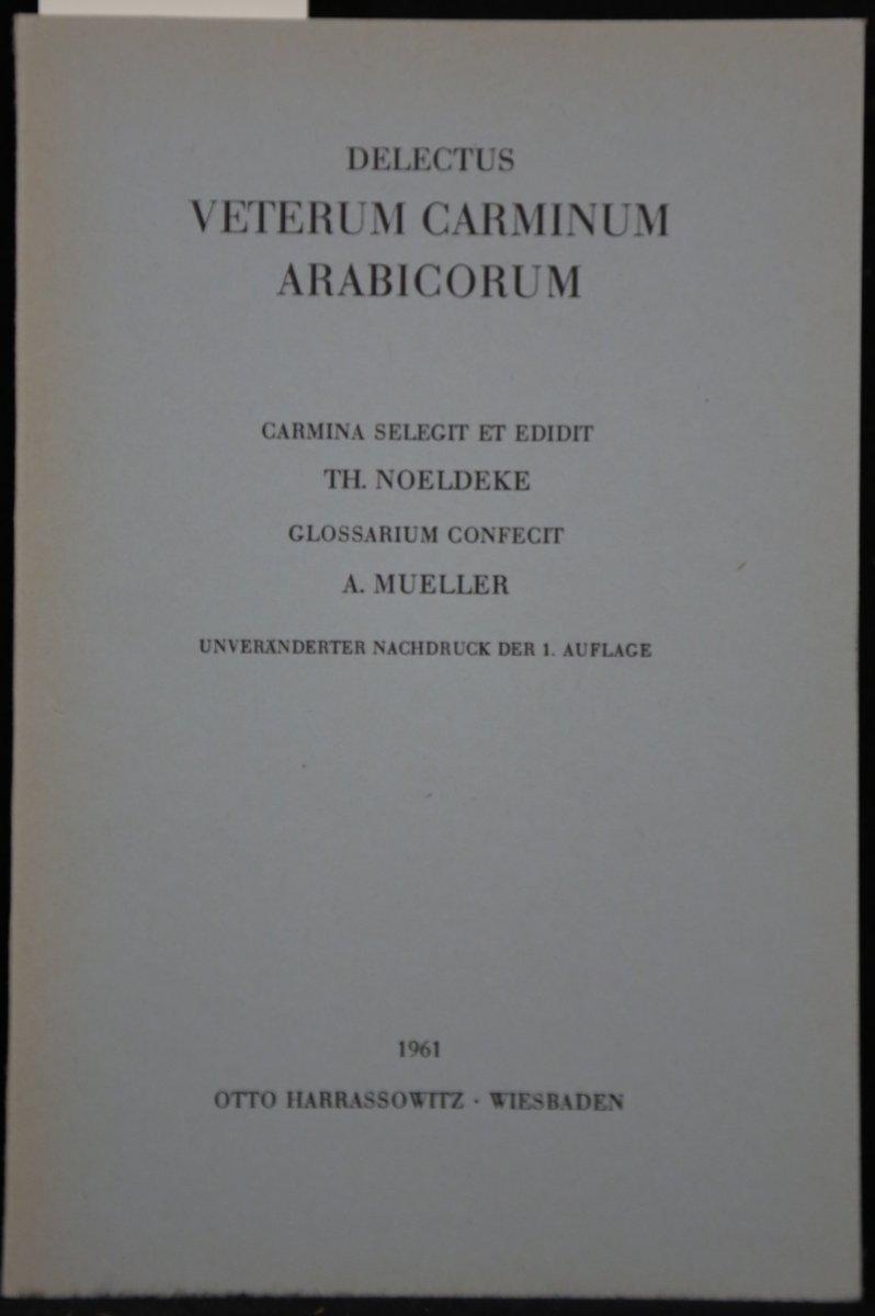 Delectus Veterum Carminum Arabicorum. Carmina selegit et: Noeldeke, Theodor: