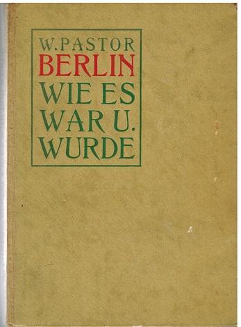 Berlin, wie es war und Wurde. Zur: Pastor, Willy: