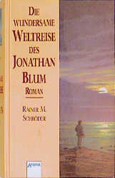 Die wundersame Weltreise des Jonathan Blum - M. Schröder, Rainer
