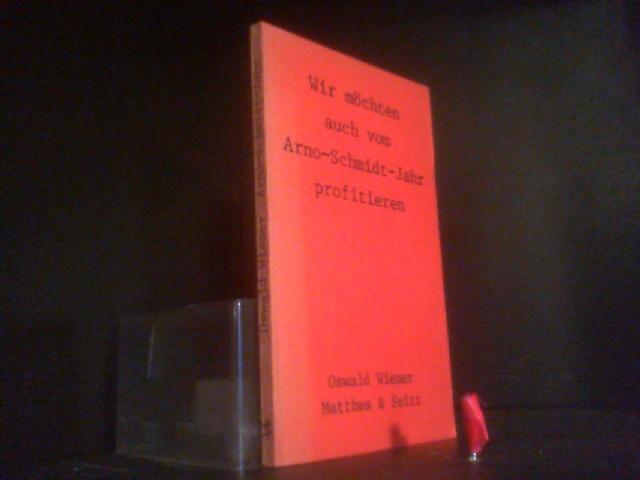 Wir möchten auch vom Arno-Schmidt-Jahr profitieren: Wiener, Oswald: