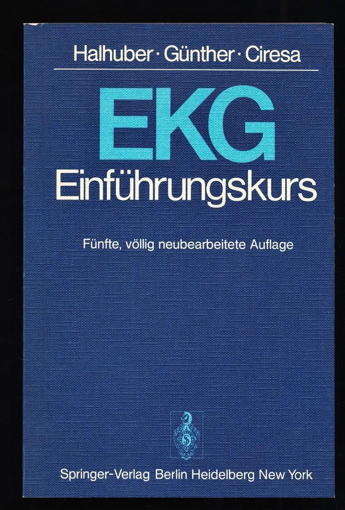 EKG-Einführungskurs : Eine praktische Propädeutik der klinischen: Halhuber, Max J.,