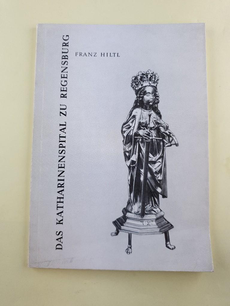 Das Katharinenspital zu Regensburg.: Hiltl, Franz: