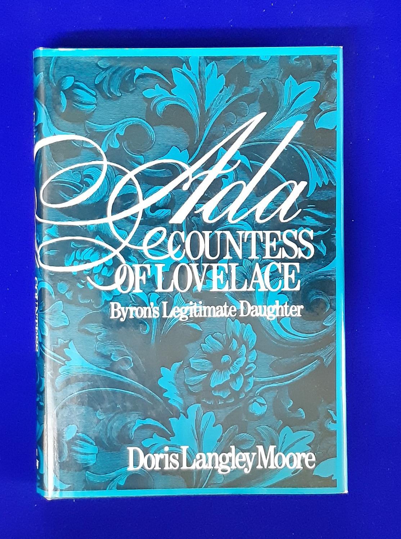 Ada, Countess of Lovelace : Byron's Legitimate Daughter. - Moore, D.L.