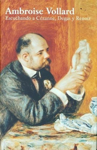 Escuchando A Cezanne Degas Y Renoir - Vollard, Ambroise - VOLLARD, AMBROISE