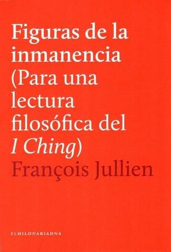 Figuras De La Inmanencia - Para Una Lectura Del I Ching - Francoise Jullien