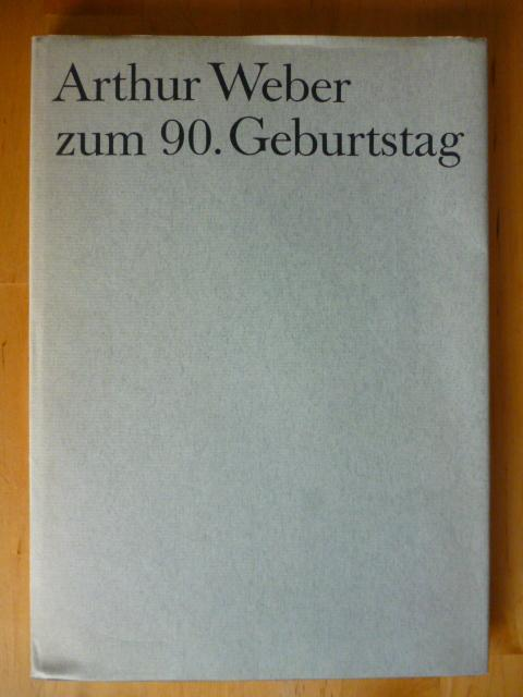 Arthur Weber zum 90. Geburtstag. Ansprachen seiner: Büchner, Franz (Hrsg.).