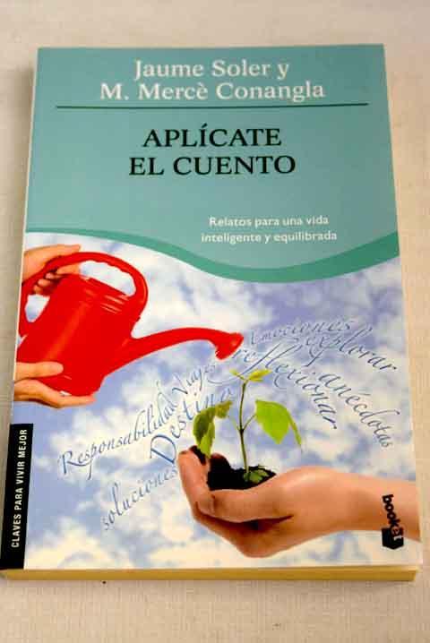 Aplícate el cuento: relatos, cuentos y anécdotas de ecología emocional para una vida inteligente y equilibrada - Soler, Jaume