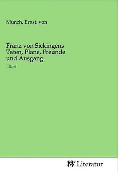 Franz von Sickingens Taten, Plane, Freunde und Ausgang : 1. Band - Ernst Münch