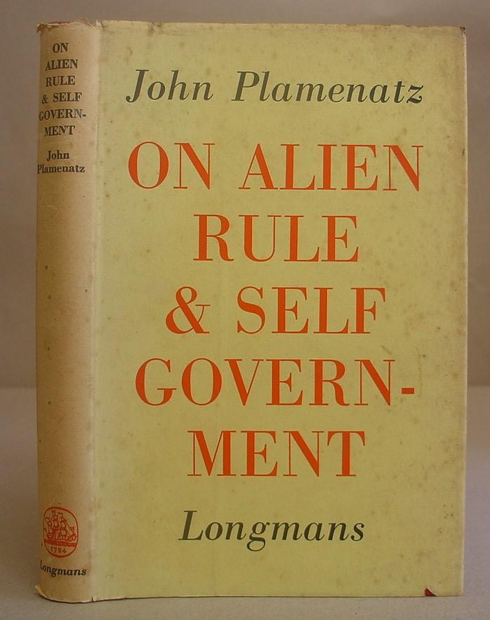 On Alien Rule And Self Government: Plamenatz, John
