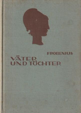 Väter und Töchter.: Frobenius, Else