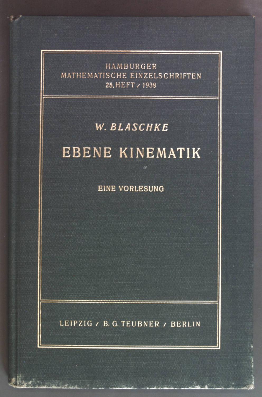 Ebene Kinematik: Eine Vorlesung.: Blaschke, Wilhelm: