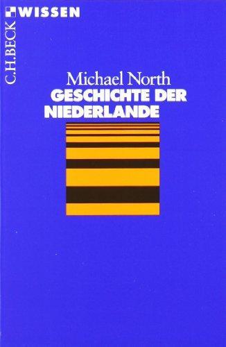 Geschichte der Niederlande : [mit 4 Tabellen]. Beck'sche Reihe ; 2078 : C. H. Beck Wissen - North, Michael