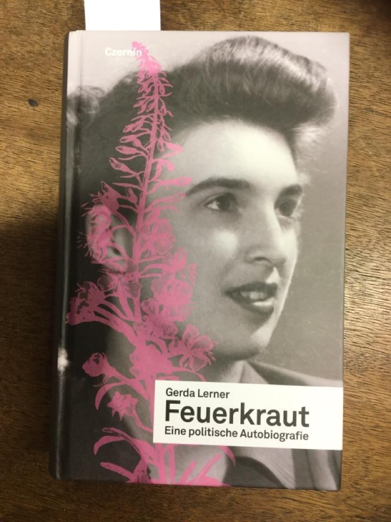 Feuerkraut : eine politische Autobiografie. Übers. aus dem Amerikan. von Andrea Holzmann-Jenkins und Gerda Lerner / Teil von: Anne-Frank-Shoah-Bibliothek - Lerner, Gerda