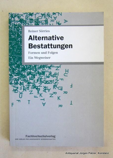 Alternative Bestattungen. Formen und Folgen. Ein Wegweiser.: Sörries, Reiner.