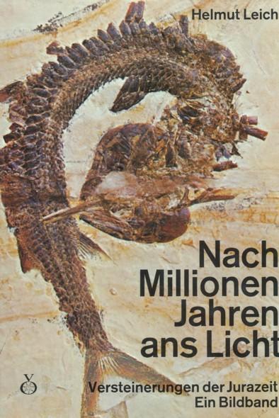 Nach Millionen Jahren ans Licht. Versteinerungen der: LEICH, HELMUT.