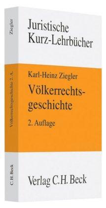 Völkerrechtsgeschichte : ein Studienbuch. von / Juristische: Ziegler, Karl-Heinz: