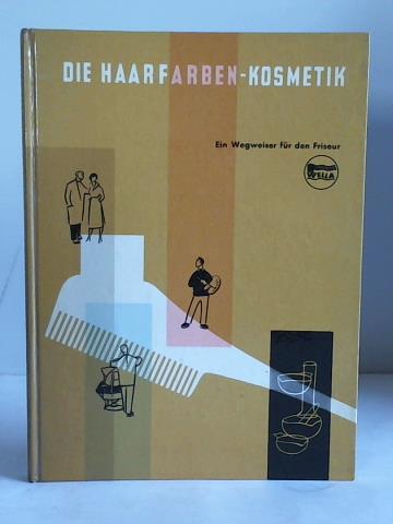Die Haarfaben-Kosmetik. Ein Wegweiser für den Friseur: Wella AG (Hrsg.)
