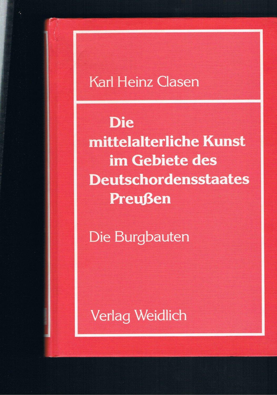 Die mittelalterliche Kunst im Gebiete des Deutschordensstaates: Karl Heinz Clasen